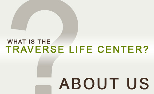 What is the Traverse Life Center?